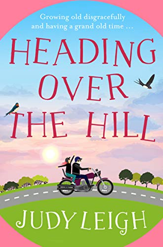 Heading Over the Hill: The perfect funny, uplifting read for 2020 by [Judy Leigh]
