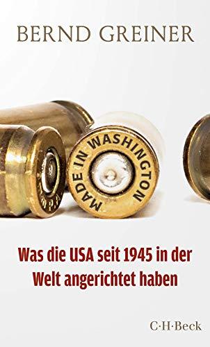 Made in Washington: Was die USA seit 1945 in der Welt angerichtet haben (Beck Paperback)