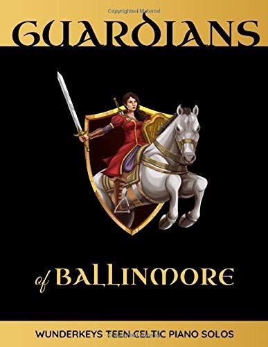 Guardians of Ballinmore: WunderKeys Teen Celtic Piano Solos