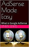 AdSense Made Easy: What is Google AdSense