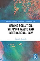 Marine Pollution, Shipping Waste and International Law (Routledge Research in International Environmental Law)