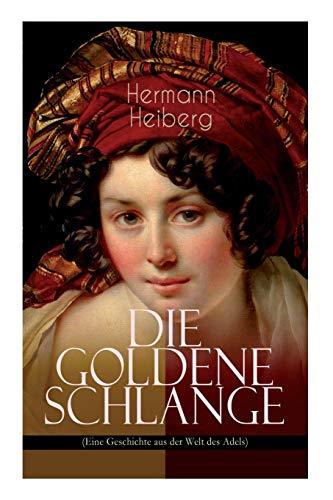 Die Goldene Schlange (Eine Geschichte aus der Welt des Adels): Historischer Roman - Eine Gräfin zwischen Leidenschaft und Pflicht