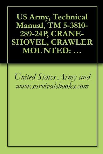 US Army, Technical Manual, TM 5-3810-289-24P, CRANE-SHOVEL, CRAWLER MOUNTED: 12 1/2- 3/4 CU YD; DIES