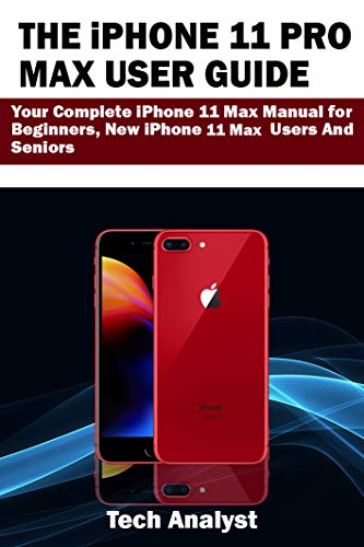 THE iPHONE 11 PRO MAX USER GUIDE: Your Complete iPhone 11 Max Manual for Beginners, New iPhone 11 Max Users and Seniors (English Edition)