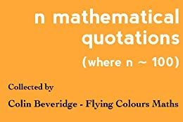 n Mathematical Quotations (Where n ~ 100) by [Colin Beveridge]