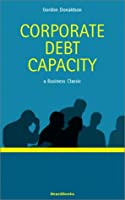 Corporate Debt Capacity: A Study of Corporate Debt Policy and the Determination of Corporate Debt Capacity (Business Classics (Beard Books))