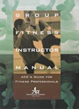 Group Fitness Instructor Manual : ACE's Resource for Fitness Professionals