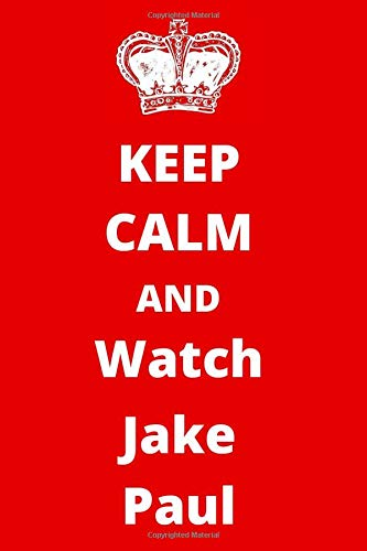 Keep Calm And Watch Jake Paul: Quote Notebook/ Journal/ Notepad/ Diary For Fans, Supporters, Teens, Adults and Kids | 120 Black Lined Pages | 6 x 9 Inches | A4