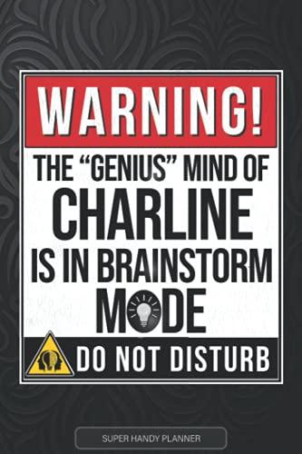 Charline: Warning The Genius Mind Of Charline Is In Brainstorm Mode - Charline Name Custom Gift Planner Calendar Notebook Journa
