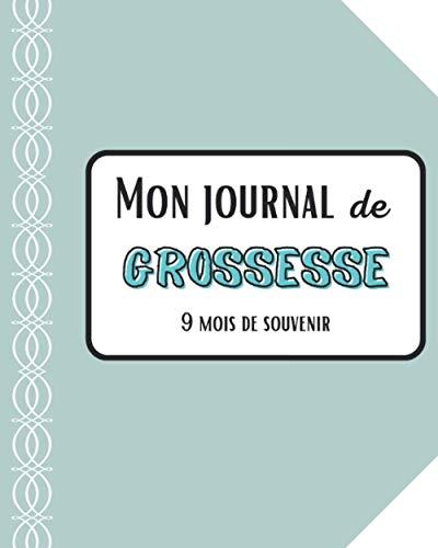 Mon Journal de Grossesse 9 mois de souvenir: Carnet de grossesse à remplir durant 9 mois   Souvenirs, Pensées, Moments forts, Rendez-vous   Complétez-le en attendant bébé