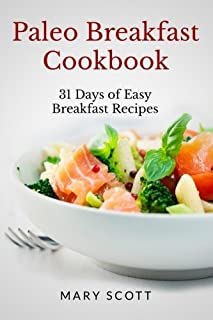 Paleo Breakfast Cookbook: 31 Days of Easy Breakfast Recipes (31 Days of Paleo) (Volume 1)