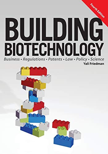Compare Textbook Prices for Building Biotechnology: Biotechnology Business, Regulations, Patents, Law, Policy and Science 4th Edition ISBN 9781934899298 by Friedman, Yali