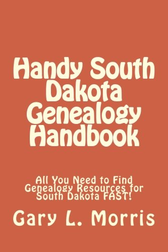 Handy South Dakota Genealogy Handbook: All You Need to Find Genealogy Resources for South Dakota FAST!