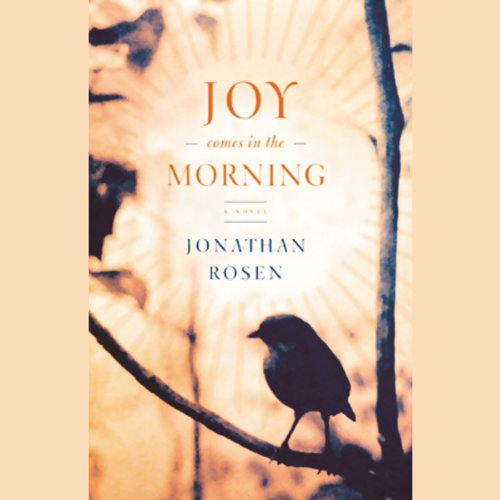 Joy Comes in the Morning                   By:                                                                                                                                 Jonathan Rosen                               Narrated by:                                                                                                                                 Lorna Raver                      Length: 13 hrs and 10 mins     27 ratings     Overall 3.6