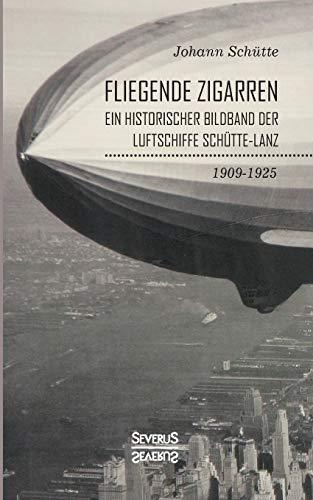 FLIEGENDE ZIGARREN EIN HISTORISCHER BILDBAND DER LUFTSCHIFFE SCHÜTTE-LANZ 1909-1925