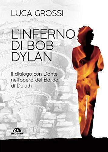 L'INFERNO DI BOB DYLAN: IL DIALOGO CON DANTE NELL'OPERA DEL BARDO DI DULUTH