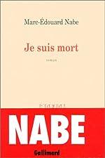 Je suis mort de Marc-Édouard Nabe