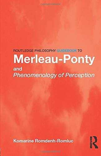 Routledge Philosophy GuideBook to Merleau-Ponty and Phenomenology of Perception (Routledge Philosophy GuideBooks)