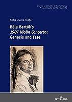 Béla Bartók's 1907 Violin Concerto: Genesis and Fate (Quellen Und Studien Zur Musikgeschichte Von Der Antike Bis in Die Gegenwart. Sources and Studies in Music History from Antiquity to the Present)