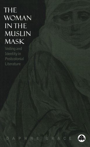 The Woman in the Muslin Mask: Veiling and Identity in Postcolonial Literature