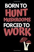 """Born To Hunt Mushrooms Forced To Work: Funny Mushroom Lover Notebook/Journal (6"""" X 9"""")"""