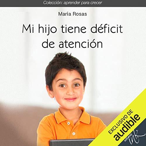 Mi hijo tiene déficit de atención [My Son Has an Attention Deficit] Audiobook By María Rosas cover art