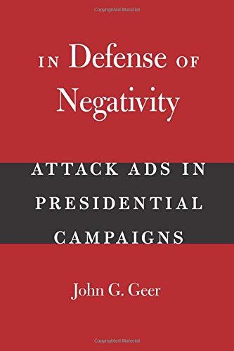 In Defense of Negativity: Attack Ads in Presidential...