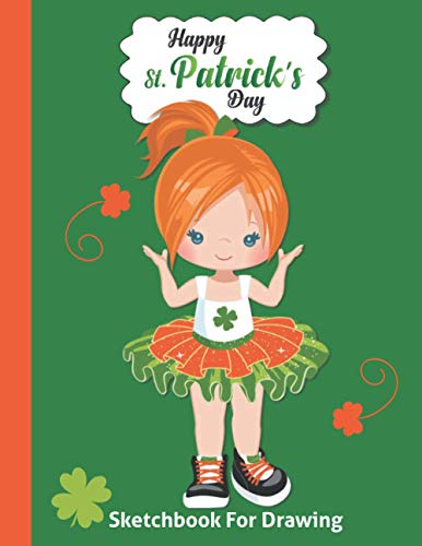 St. Patrick's Day Kids Sketchbook: Happy Saint Patty's Celebration Sketch Book Children Gifts - Blank Doodling Pad Notebook for Ages 4 5 6 7 8 9 10 ... - Cute Red Hair Girl in Tutu Cover 8.5'x 11'