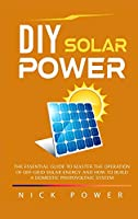 DIY Solar Power: The Essential Guide to Master the Operation of Off-Grid Solar Energy and How to Build a Domestic Photovoltaic System
