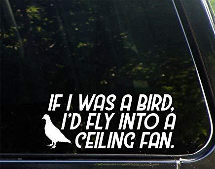 Als ik een vogel was, zou ik naar een plafondventilator vliegen. Vinyl Die Cut Decal Bumper Sticker voor Windows, Auto's, Vrachtwagens, Laptops, enz.