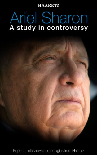 Haaretz e-books - Ariel Sharon: A study in controversy: Reports, interviews and eulogies from Haaretz (English Edition)