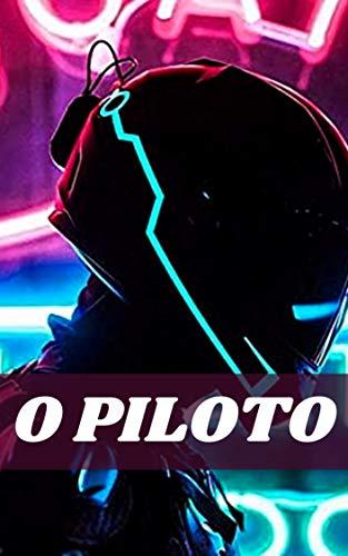 O PILOTO: Uma Aventura Mágica de Ficção Cientifica e Cyberpunk (Portuguese Edition)