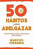 50 Hábitos para Adelgazar: Descubre los Hábitos que te Ayudarán a Perder Peso y Ganar Salud