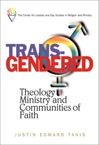 Trans-Gendered: Theology, Ministry, and Communities of Faith (Center for Lesbian and Gay Studies in Religion and Ministr