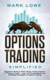 Options Trading: Simplified - Beginner's Guide to Make Money Trading Options in 7 Days or Less! - Learn the Fundamentals and Profitable Strategies of Options Trading