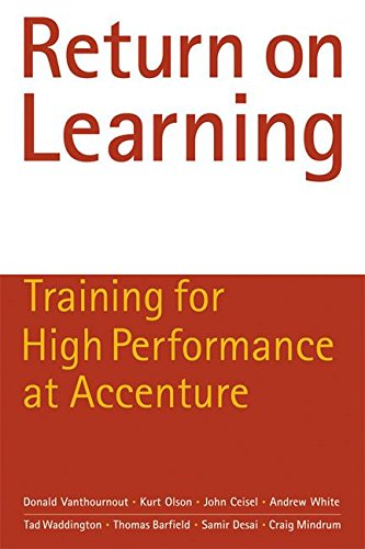 Compare Textbook Prices for Return on Learning: Training for High Performance at Accenture  ISBN 9781932841183 by Donald Vanthournout,Kurt Olson,John Ceisel,Andrew White,Tad Waddington,Thomas Barfield,Samir Desai,Craig Mindrum