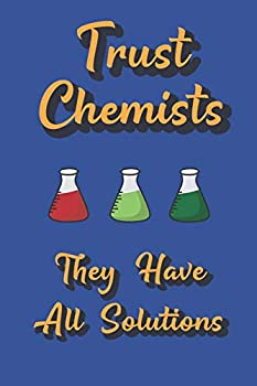 Trust Chemists They Have All Solutions  Funny Notebook Novelty Gift for Chemistry Themed Lovers ~ Blank Lined Journal to Jot Down Ideas  6 x 9 Inches 120 pages