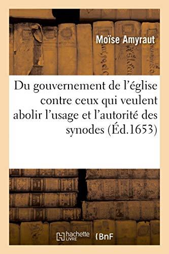 Du gouvernement de l'église contre ceux qui veulent abolir l'usage et l'autorité des synodes