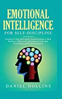 Emotional Intelligence for Self-Discipline: Principles for Daily Self-Control, Practical Exercises to Build Resilience, Willpower for Achieving Your Goals, Beat Procrastination and Be More Productive.