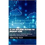AZ-204: Developing Solutions for Microsoft Azure : 220+ Exam Practice Questions with Detail Explanations and Reference Links (English Edition)