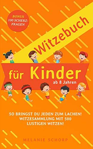 Witzebuch für Kinder ab 8: So bringst du jeden zum Lachen! Witzesammlung mit 500 lustigen Witzen! Bonus 100 Scherzfragen