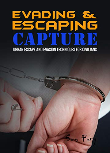 Evading and Escaping Capture: Urban Escape and Evasion Techniques for Civilians (Escape, Evasion, and Survival) by [Sam Fury, Neil Germio]