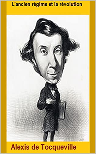 Alexis de Tocqueville :Lancien régime et la révolution (French Edition)