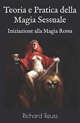 Teoria e Pratica della Magia Sessuale: Iniziazione alla Magia Rossa