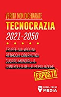 Verità non Dichiarate: Tecnocrazia 2030 - 2050: Truffe sui Vaccini, Attacchi Cibernetici, Guerre Mondiali e Controllo della Popolazione; Esposti! (Conspiracy Debunked)