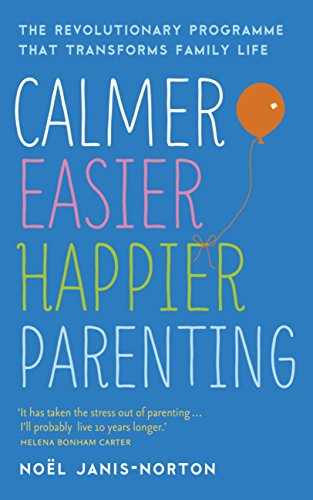 Calmer, Easier, Happier Parenting: The Revolutionary Programme That Transforms Family Life (English Edition)