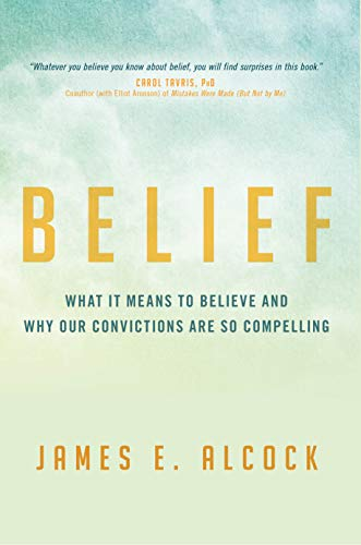 Belief: What It Means to Believe and Why Our Convictions Are So Compelling