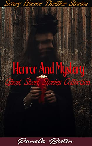Horror And Mystery Ghost Short Stories Collection: Horror And Ghost Short Stories Collections, Thriller and Mystery Short Stories, Haunted House, Monsters & Scary Ghosts!