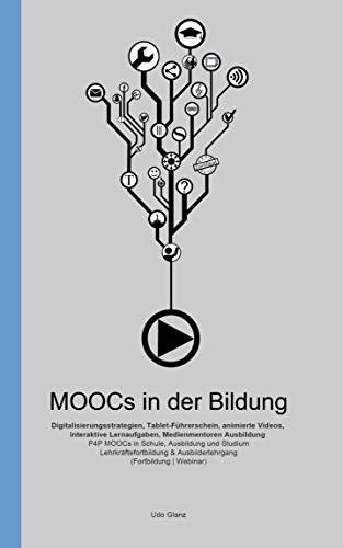 MOOCs in der Bildung - Digitalisierungsstrategien, Tablet-Führerschein, animierte Videos, interaktive Lernaufgaben, Medienmentoren Ausbildung: P4P MOOCs ... (MOOCs in der Bildung - Glanz-Verlag)