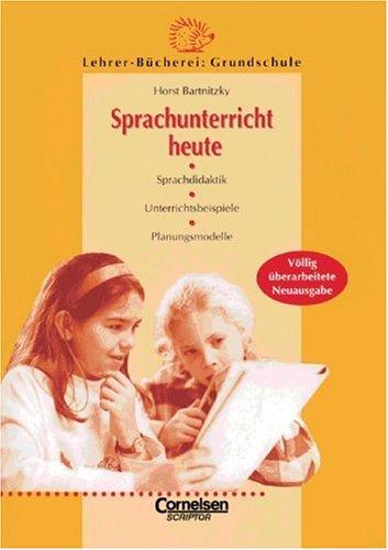 Lehrerbücherei Grundschule - Basis: Sprachunterricht heute (alte Ausgabe): Sprachdidaktik, Unterrichtsbeispiele, Planungsmodelle